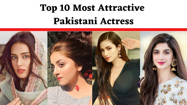 Top 10 Most Attractive Pakistani Actress - Most Beautiful Pakistani Actress in The World