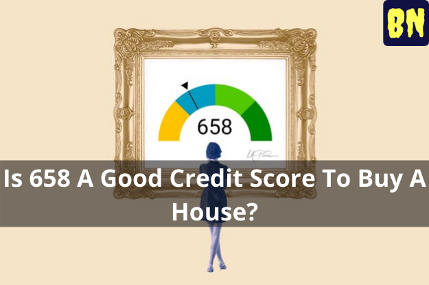 Is 658 A Good Credit Score To Buy A House?