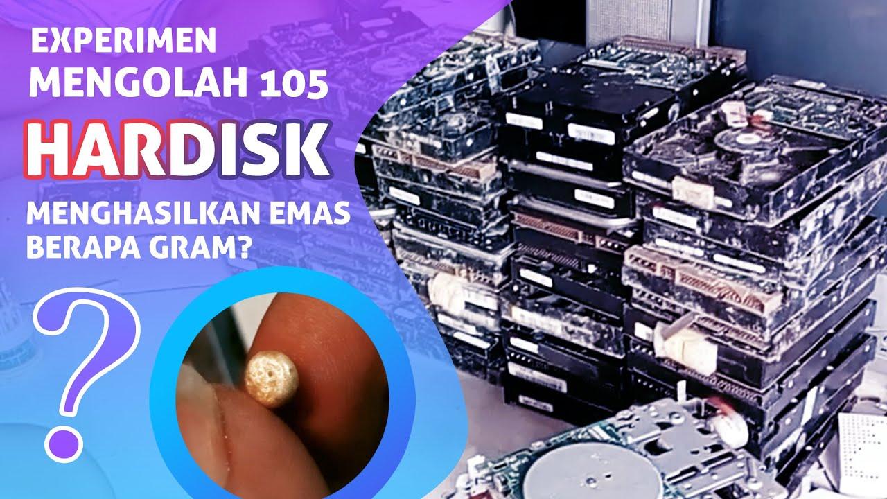 Mencari Emas Dari 105 Hardisk Bekas (Mengolah Limbah Elektronik)