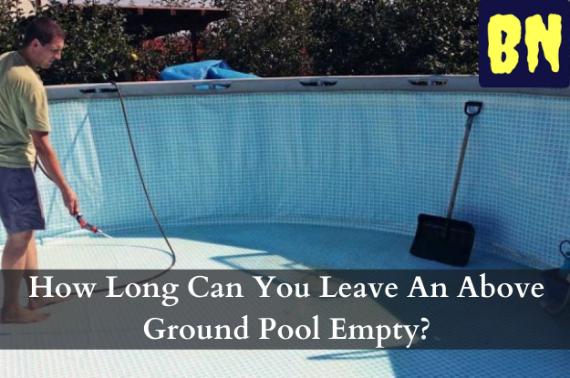 How Long Can You Leave An Above Ground Pool Empty?
