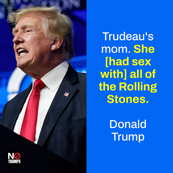 Trudeau's mom. She [had sex with] all of the Rolling Stones. — Donald Trump