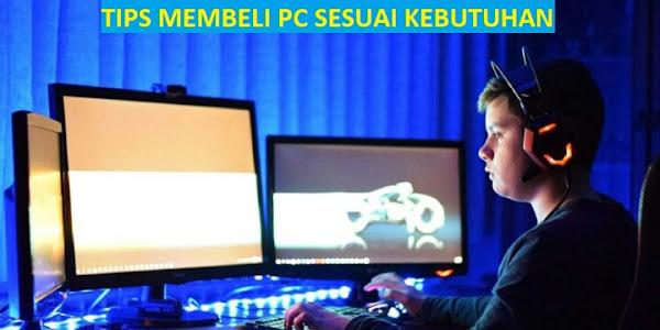 Tips Membeli PC Sesuai Kebutuhan