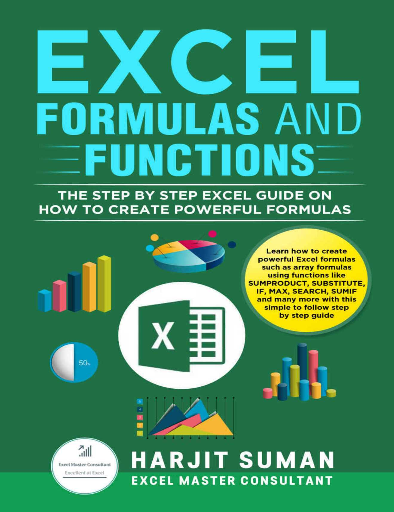 Excel Formulas and Functions: The Step by Step Excel Guide on how to Create Powerful Formulas