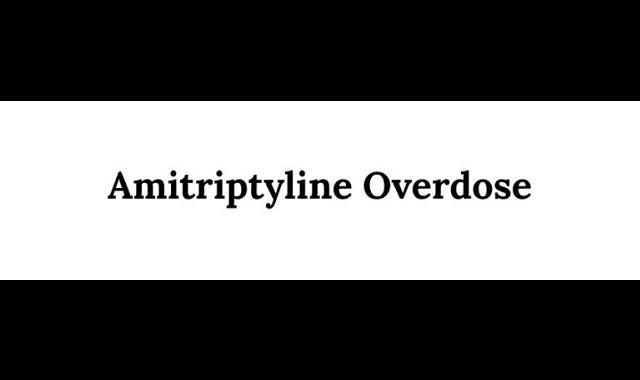 Amitriptyline Overdose: Symptoms And Treatment