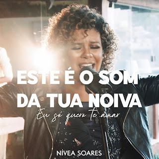 Baixar Música Gospel Este é o Som da Tua Noiva / Eu Só Quero Te Amar - Nivea Soares Mp3