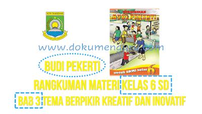 Rangkuman Materi Budi Pekerti Kelas 6 SD Bab 3 Tema Berpikir Kreatif dan Inovatif