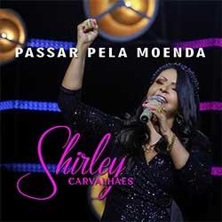 Baixar Música Gospel Passar Pela Moenda - Shirley Carvalhaes Mp3