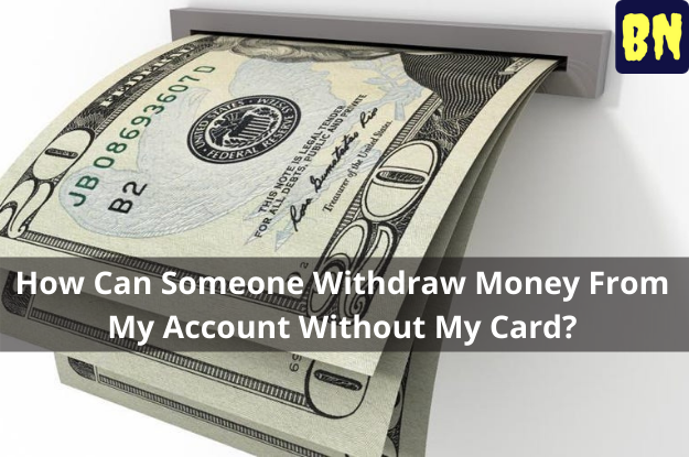 How Can Someone Withdraw Money From My Account Without My Card?