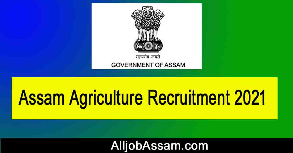 Assam Agriculture Recruitment 2021