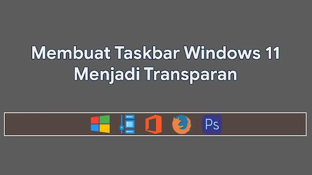 Membuat Taskbar Windows 11 Menjadi Transparan