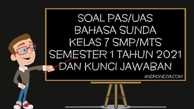 Soal PAS/UAS Bahasa Sunda Kelas 7 SMP/MTS Semester 1 Tahun 2021