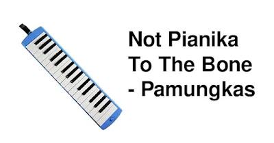 Not Pianika To The Bone