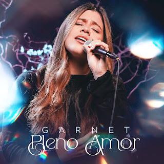 Baixar Música Gospel Pleno Amor - Garnet Mp3