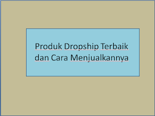 Produk Dropship Terbaik, dan Cara Jemput Sukses dengan Dropship