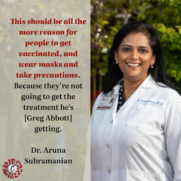 This should be all the more reason for people to get vaccinated, and wear masks and take precautions. Because they're not going to get the treatment he's [Greg Abbott] getting. — Dr. Aruna Subramanian, an infectious-disease doctor at Stanford Medicine
