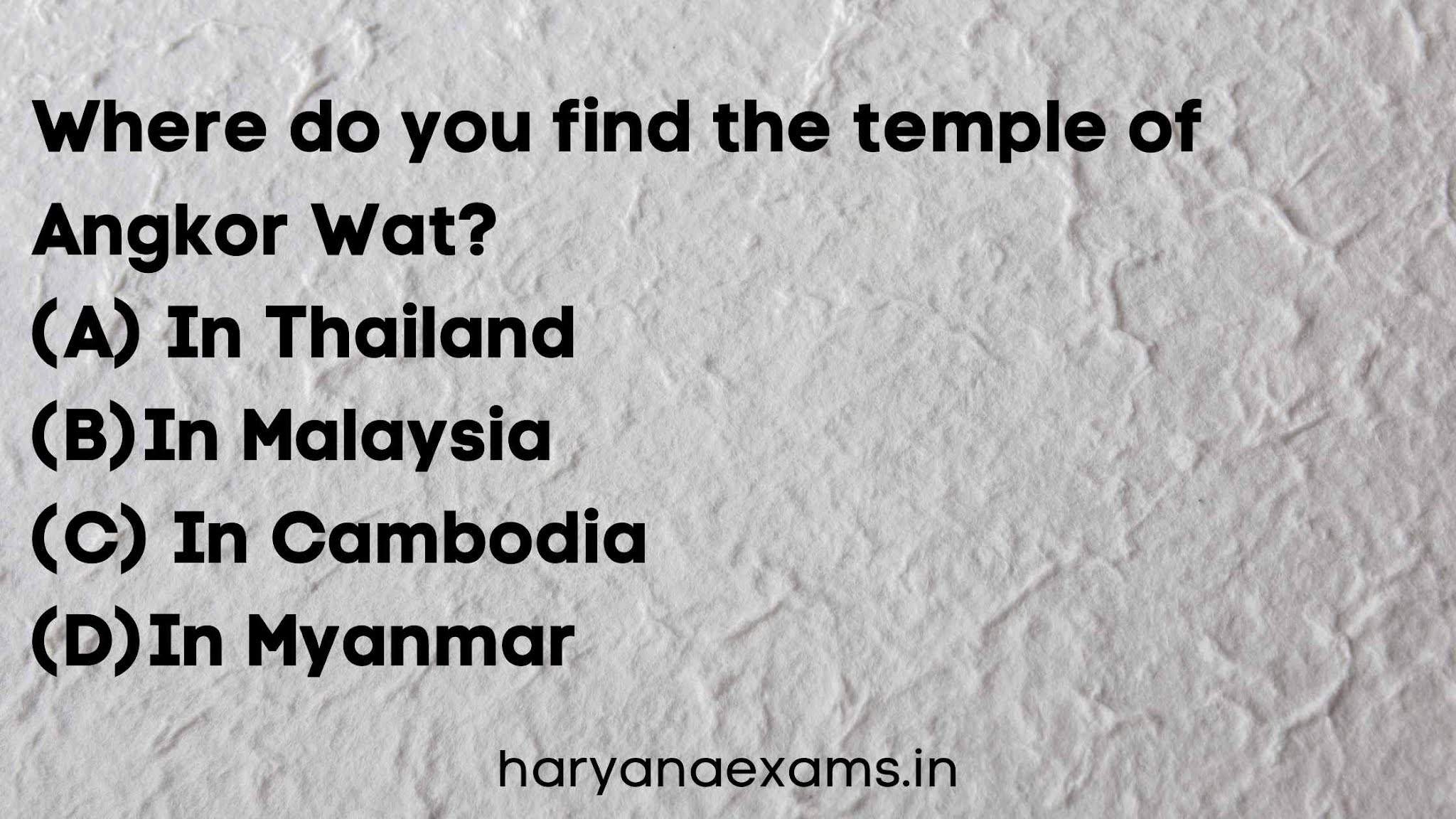 Where do you find the temple of Angkor Wat?   (A) In Thailand   (B)In Malaysia   (C) In Cambodia   (D)In Myanmar