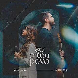 Baixar Música Gospel Se O Teu Povo - Amanda Loyola e André Aquino Mp3