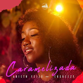 Arieth Feijó - Caramelizada (feat. Eudreezy) [Exclusivo 2021] (Download MP3)