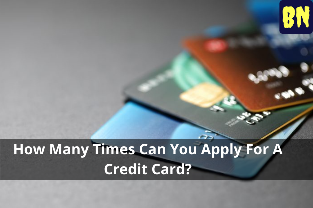 How Many Times Can You Apply For A Credit Card?