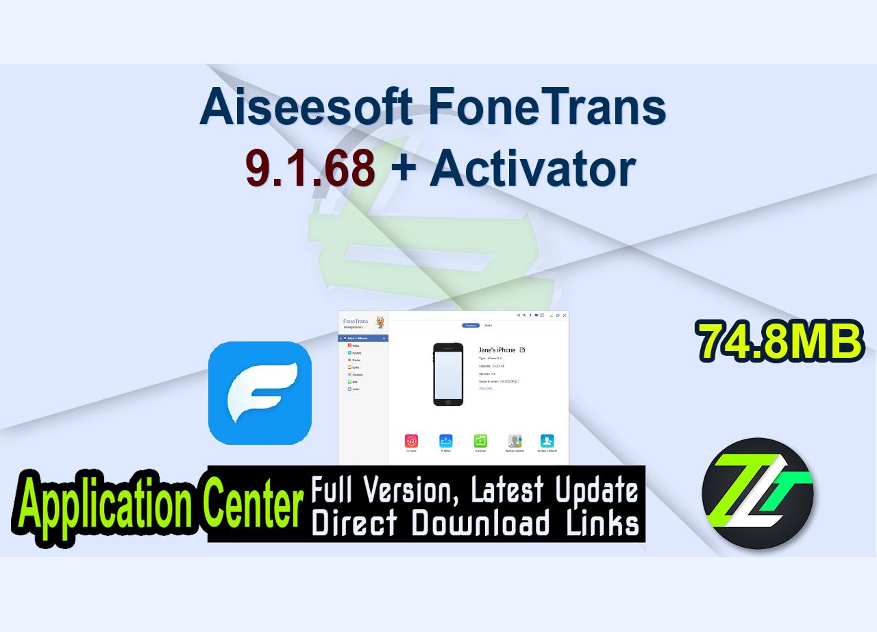 Aiseesoft FoneTrans 9.1.68 + Activator