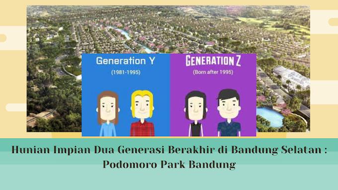 Hunian Impian Dua Generasi Berakhir di Bandung Selatan : Podomoro Park Bandung