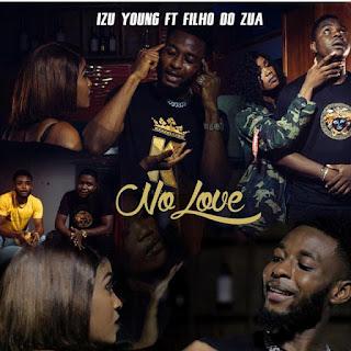 Izu Young - No Love (feat. Filho do Zua) [Exclusivo 2021] (Download MP3)