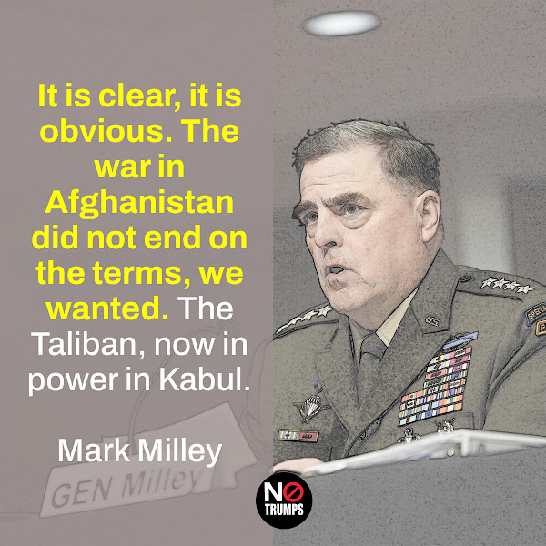 It is clear, it is obvious. The war in Afghanistan did not end on the terms, we wanted. The Taliban, now in power in Kabul. — Chairman of the Joint Chiefs of Staff U.S. Army Gen. Mark Milley