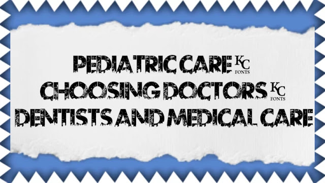 Pediatric Care: Choosing Doctors, Dentists and Medical Care