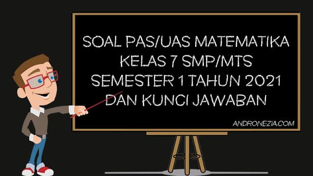 Soal PAS/UAS Matematika Kelas 7 SMP/MTS Semester 1 Tahun 2021
