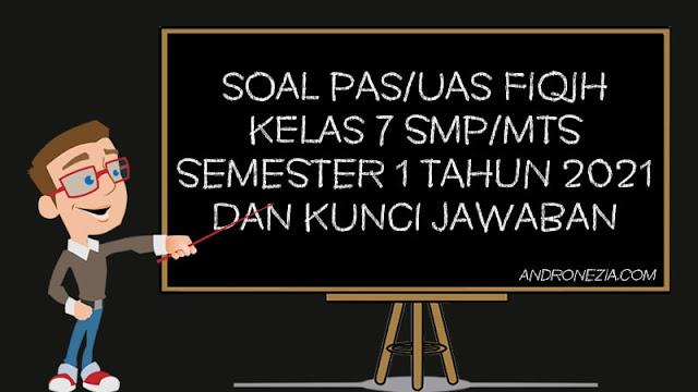 Soal PAS/UAS Fiqih Kelas 7 SMP/MTS Semester 1 Tahun 2021