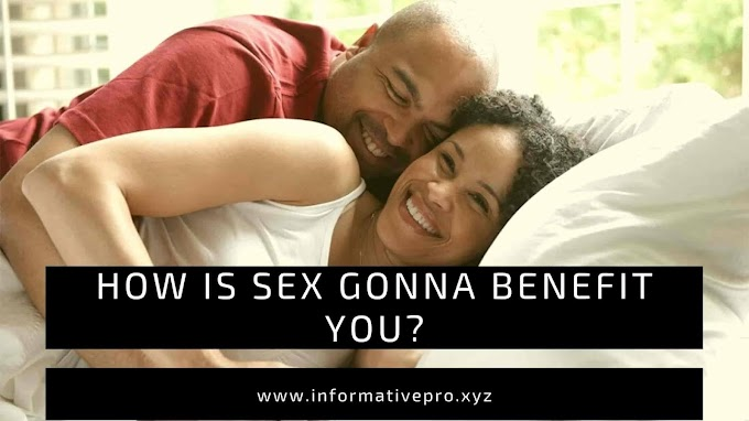 How is sex gonna benefit you?