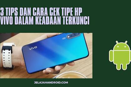 3 Tips Dan Cara Cek Tipe HP Vivo Dalam Keadaan Terkunci