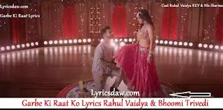Garbe Ki Raat Ko Lyrics | Rahul Vaidya | Bhoomi Trivedi | Garbe Ki Raat Lyrics