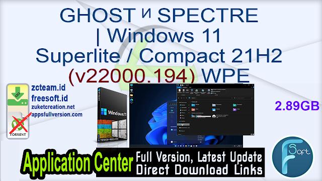 GHOST ᴻ SPECTRE | Windows 11 Superlite / Compact 21H2 (v22000.194) WPE