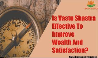 Is Vastu Shastra Effective To Improve  Wealth And Satisfaction?