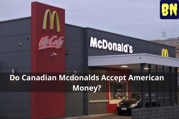 Do Canadian Mcdonalds Accept American Money?