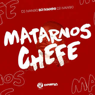 Dj Ivan90 - Matar-nos Chefe [Exclusivo 2021] (Download Mp3)