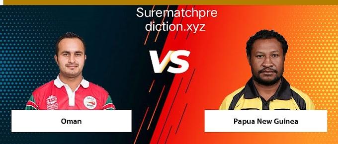 Oman Vs  Papua 1st T-20 Match Prediction Who Will Win?  Today 100% Match Prediction