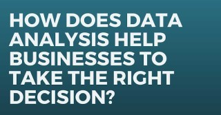 How Does Data Analysis Help Businesses To Take The Right Decision