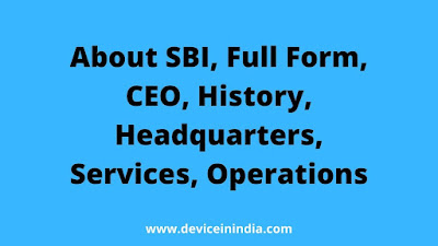 About SBI, Full Form, CEO, History, Headquarters, Services, Operations