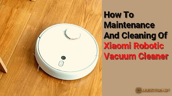 How To Maintenance And Cleaning Of Xiaomi Robotic Vacuum Cleaner
