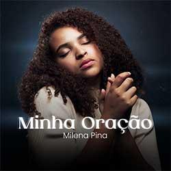 Baixar Música Gospel Minha Oração - Milena Pina Mp3