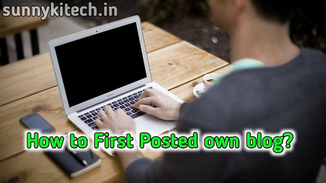 How to First Posted own blog?