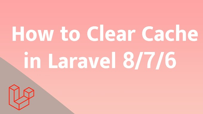 How to Clear Cache in Laravel 8/7/6