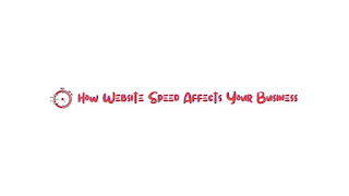 How does the loading speed of a website affect the business you do?