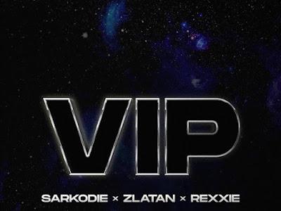 [MUSIC] SARKODIE FT ZLATAN & REXXIE - VIP (MP3)