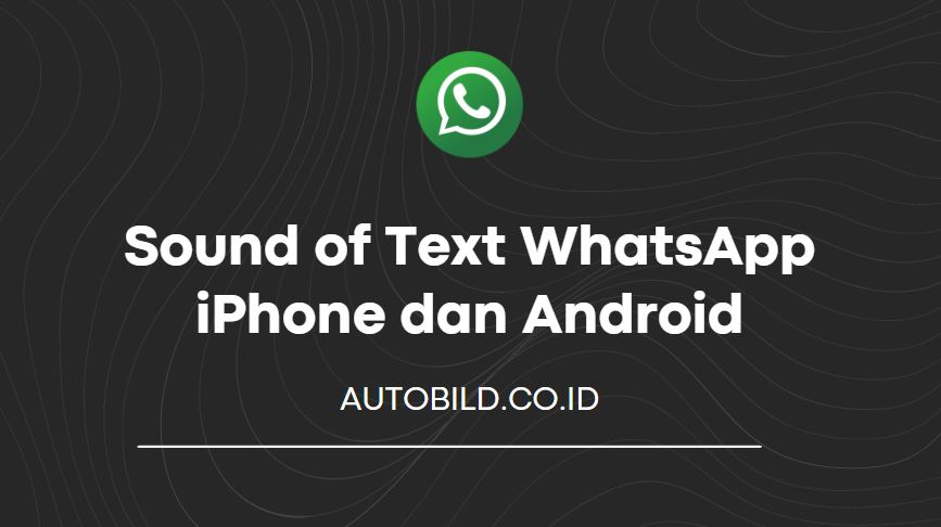 sound of text whatsapp iphone dan android