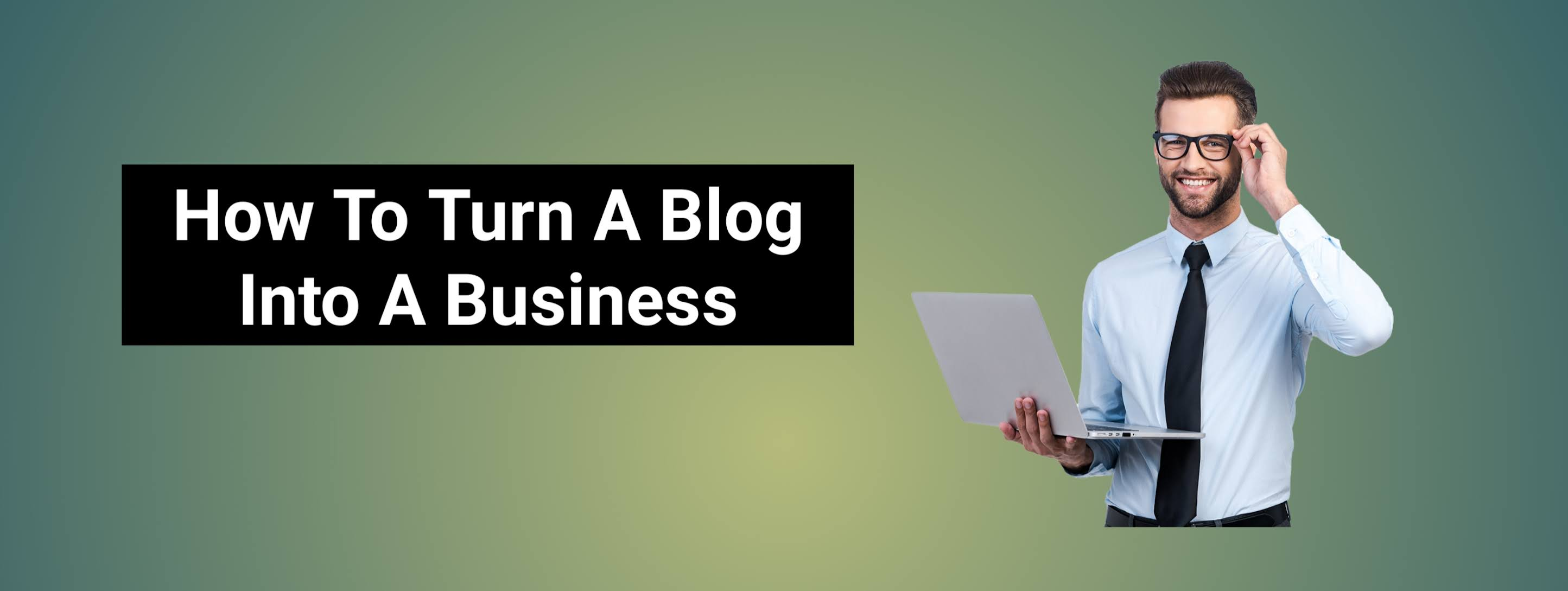 How To Turn A Blog Into A Business