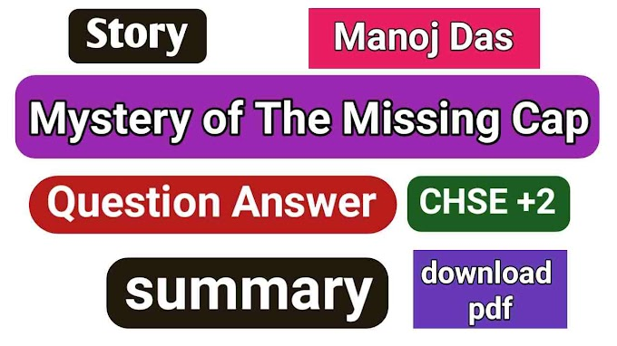 Mystery of The Missing Cap Question Answer and Summary chse 12th class