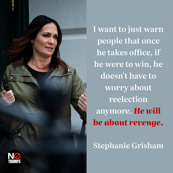 I want to just warn people that once he takes office, if he were to win, he doesn't have to worry about reelection anymore. He will be about revenge. — Former White House press secretary Stephanie Grisham